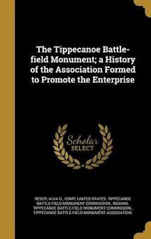 Bog, hardback The Tippecanoe Battle-Field Monument; A History of the Association Formed to Promote the Enterprise