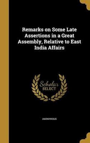 Bog, hardback Remarks on Some Late Assertions in a Great Assembly, Relative to East India Affairs