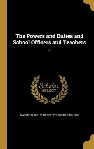 Bog, hardback The Powers and Duties and School Officers and Teachers ..
