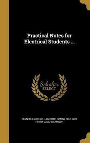 Bog, hardback Practical Notes for Electrical Students ... af Henry David Wilkinson