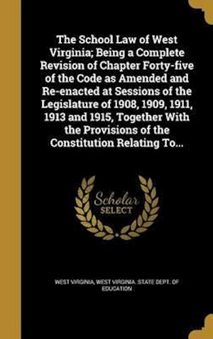 Bog, hardback The School Law of West Virginia; Being a Complete Revision of Chapter Forty-Five of the Code as Amended and Re-Enacted at Sessions of the Legislature