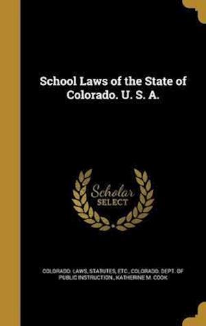 Bog, hardback School Laws of the State of Colorado. U. S. A. af Katherine M. Cook