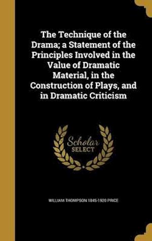 Bog, hardback The Technique of the Drama; A Statement of the Principles Involved in the Value of Dramatic Material, in the Construction of Plays, and in Dramatic Cr af William Thompson 1845-1920 Price