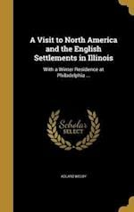 A Visit to North America and the English Settlements in Illinois