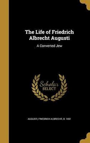 Bog, hardback The Life of Friedrich Albrecht Augusti