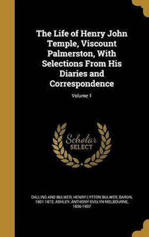 Bog, hardback The Life of Henry John Temple, Viscount Palmerston, with Selections from His Diaries and Correspondence; Volume 1