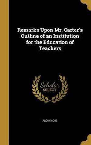 Bog, hardback Remarks Upon Mr. Carter's Outline of an Institution for the Education of Teachers