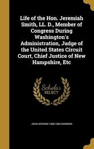 Bog, hardback Life of the Hon. Jeremiah Smith, LL. D., Member of Congress During Washington's Administration, Judge of the United States Circuit Court, Chief Justic af John Hopkins 1808-1896 Morison