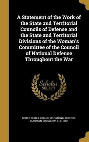 Bog, hardback A   Statement of the Work of the State and Territorial Councils of Defense and the State and Territorial Divisions of the Woman's Committee of the Cou