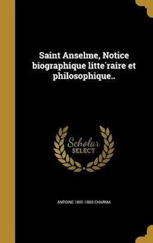 Bog, hardback Saint Anselme, Notice Biographique Litte Raire Et Philosophique.. af Antoine 1801-1869 Charma