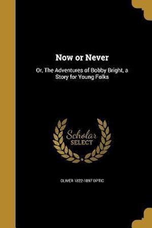 Bog, paperback Now or Never af Oliver 1822-1897 Optic