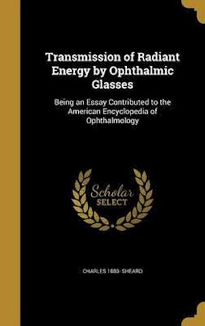Transmission of Radiant Energy by Ophthalmic Glasses af Charles 1883- Sheard