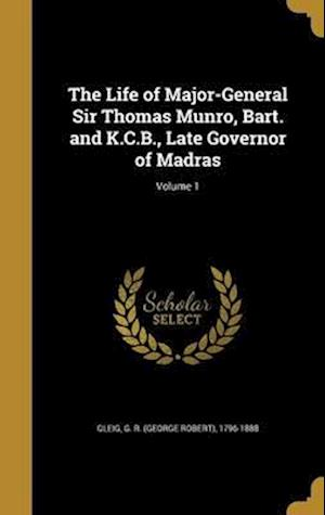 Bog, hardback The Life of Major-General Sir Thomas Munro, Bart. and K.C.B., Late Governor of Madras; Volume 1