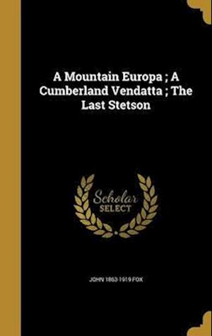 Bog, hardback A Mountain Europa; A Cumberland Vendatta; The Last Stetson af John 1863-1919 Fox