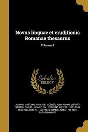 Novus Linguae Et Eruditionis Romanae Thesaurus; Volumen 4 af Johann Matthias 1691-1761 Gesner