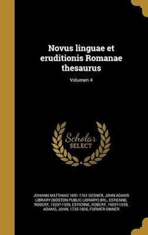 Bog, hardback Novus Linguae Et Eruditionis Romanae Thesaurus; Volumen 4 af Johann Matthias 1691-1761 Gesner