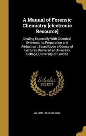 Bog, hardback A   Manual of Forensic Chemistry [Electronic Resource] af William 1854-1938 Jago