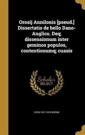 Bog, hardback Orosij Annilonis [Pseud.] Dissertatio de Bello Dano-Anglico. Deq; Dissensionum Inter Geminos Populos, Contentionumq; Cuasis af Vitus 1617-1675 Bering