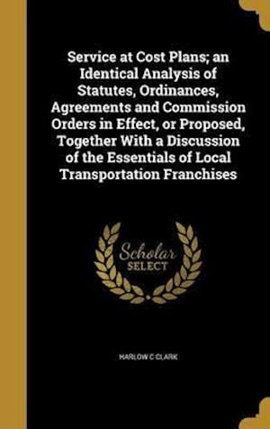 Bog, hardback Service at Cost Plans; An Identical Analysis of Statutes, Ordinances, Agreements and Commission Orders in Effect, or Proposed, Together with a Discuss af Harlow C. Clark