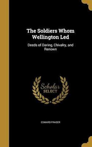 Bog, hardback The Soldiers Whom Wellington Led af Edward Fraser