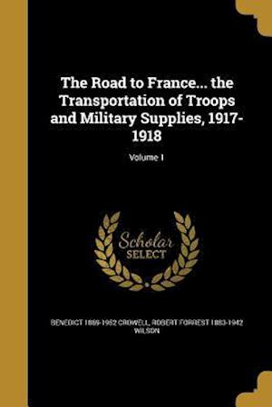 Bog, paperback The Road to France... the Transportation of Troops and Military Supplies, 1917-1918; Volume 1 af Benedict 1869-1952 Crowell, Robert Forrest 1883-1942 Wilson