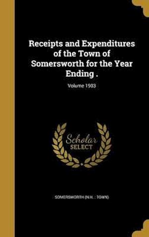 Bog, hardback Receipts and Expenditures of the Town of Somersworth for the Year Ending .; Volume 1903
