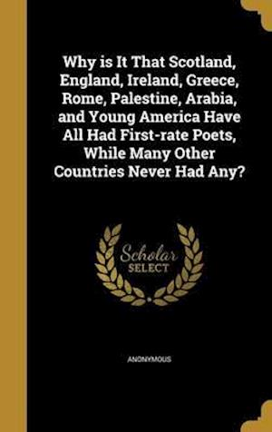 Bog, hardback Why Is It That Scotland, England, Ireland, Greece, Rome, Palestine, Arabia, and Young America Have All Had First-Rate Poets, While Many Other Countrie