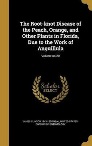 Bog, hardback The Root-Knot Disease of the Peach, Orange, and Other Plants in Florida, Due to the Work of Anguillula; Volume No.20 af James Clinton 1843-1895 Neal
