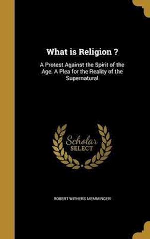Bog, hardback What Is Religion ? af Robert Withers Memminger