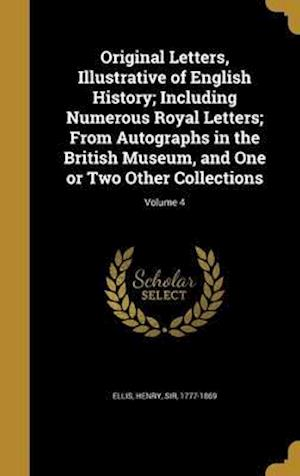Bog, hardback Original Letters, Illustrative of English History; Including Numerous Royal Letters; From Autographs in the British Museum, and One or Two Other Colle