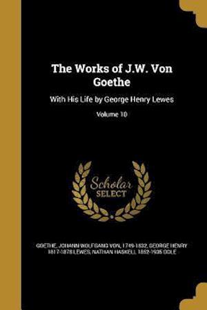 Bog, paperback The Works of J.W. Von Goethe af Nathan Haskell 1852-1935 Dole, George Henry 1817-1878 Lewes