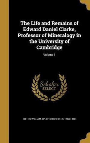Bog, hardback The Life and Remains of Edward Daniel Clarke, Professor of Mineralogy in the University of Cambridge; Volume 1