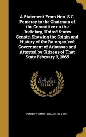 Bog, hardback A   Statement from Hon. S.C. Pomeroy to the Chairman of the Committee on the Judiciary, United States Senate, Showing the Origin and History of the Re