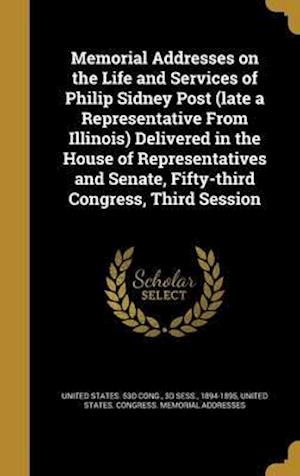 Bog, hardback Memorial Addresses on the Life and Services of Philip Sidney Post (Late a Representative from Illinois) Delivered in the House of Representatives and