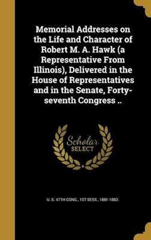 Bog, hardback Memorial Addresses on the Life and Character of Robert M. A. Hawk (a Representative from Illinois), Delivered in the House of Representatives and in t