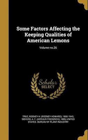 Bog, hardback Some Factors Affecting the Keeping Qualities of American Lemons; Volume No.26