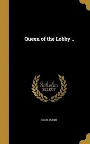 Bog, hardback Queen of the Lobby .. af Clair Dubois