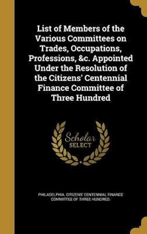 Bog, hardback List of Members of the Various Committees on Trades, Occupations, Professions, &C. Appointed Under the Resolution of the Citizens' Centennial Finance