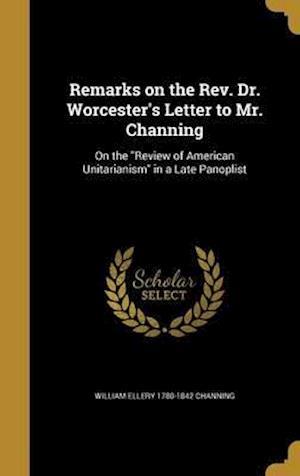 Bog, hardback Remarks on the REV. Dr. Worcester's Letter to Mr. Channing af William Ellery 1780-1842 Channing