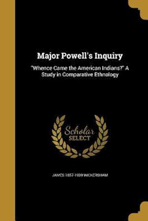 Major Powell's Inquiry af James 1857-1939 Wickersham