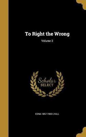 Bog, hardback To Right the Wrong; Volume 3 af Edna 1857-1903 Lyall
