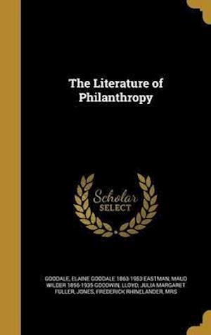 The Literature of Philanthropy af Blanche Wilder 1852- Bellamy, Josephine Shaw 1843-1905 Lowell