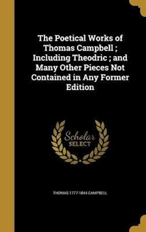 Bog, hardback The Poetical Works of Thomas Campbell; Including Theodric; And Many Other Pieces Not Contained in Any Former Edition af Thomas 1777-1844 Campbell