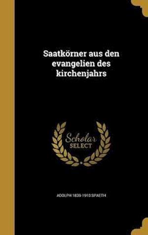 Bog, hardback Saatkorner Aus Den Evangelien Des Kirchenjahrs af Adolph 1839-1910 Spaeth