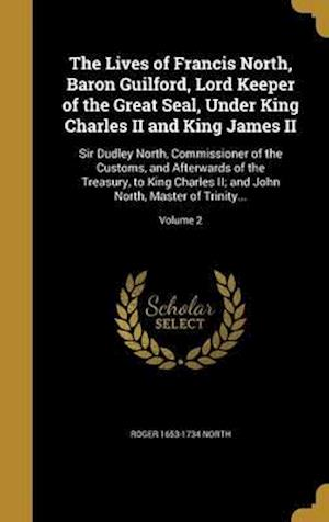 Bog, hardback The Lives of Francis North, Baron Guilford, Lord Keeper of the Great Seal, Under King Charles II and King James II af Roger 1653-1734 North