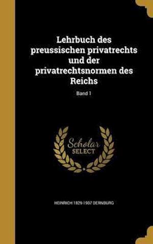 Bog, hardback Lehrbuch Des Preussischen Privatrechts Und Der Privatrechtsnormen Des Reichs; Band 1 af Heinrich 1829-1907 Dernburg