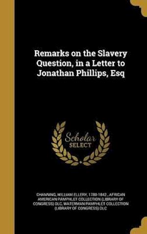 Bog, hardback Remarks on the Slavery Question, in a Letter to Jonathan Phillips, Esq