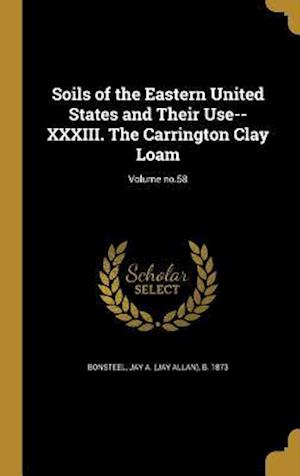 Bog, hardback Soils of the Eastern United States and Their Use-- XXXIII. the Carrington Clay Loam; Volume No.58