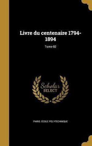 Bog, hardback Livre Du Centenaire 1794-1894; Tome 02