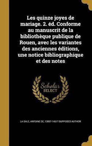 Bog, hardback Les Quinze Joyes de Mariage. 2. Ed. Conforme Au Manuscrit de La Bibliotheque Publique de Rouen, Avec Les Variantes Des Anciennes Editions, Une Notice